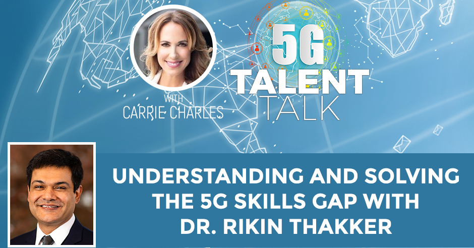 Understanding And Solving The 5G Skills Gap With Dr. Rikin Thakker