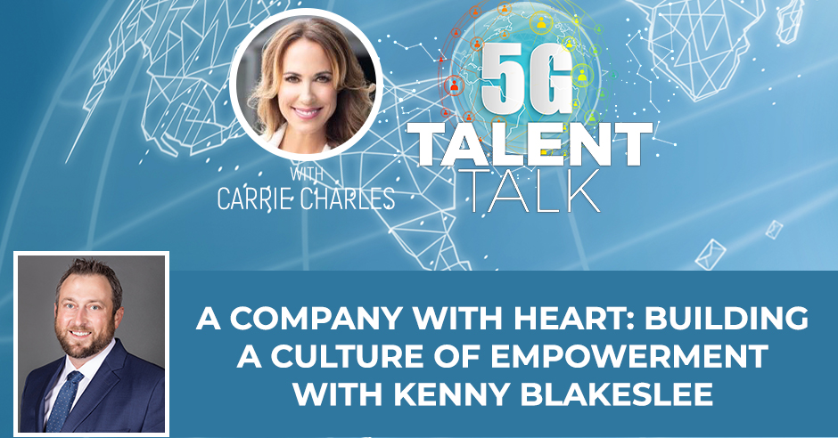 A CompanyWithHeart: Building A Culture Of Empowerment With Kenny Blakeslee