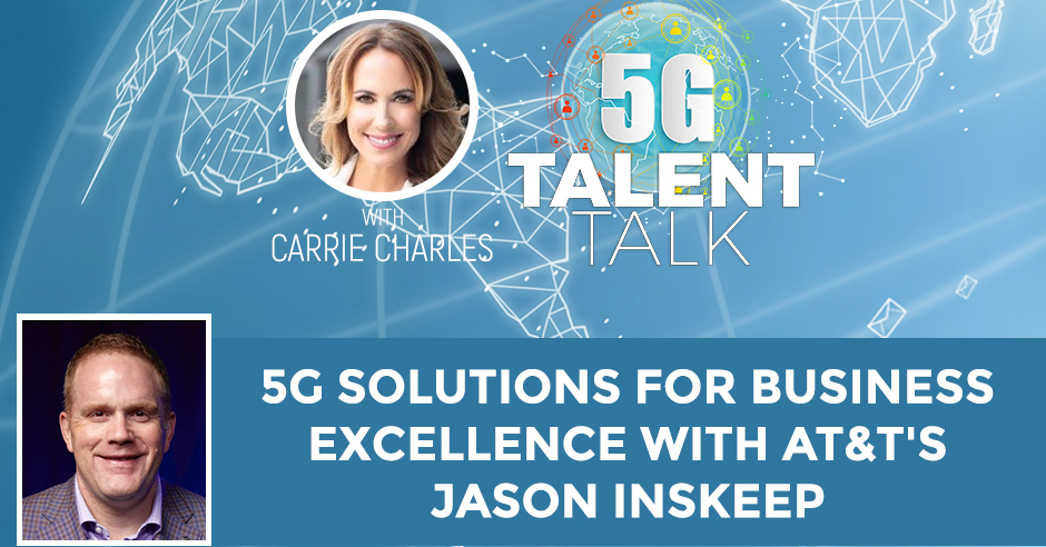 5G Solutions For Business Excellence With AT&T's Jason Inskeep