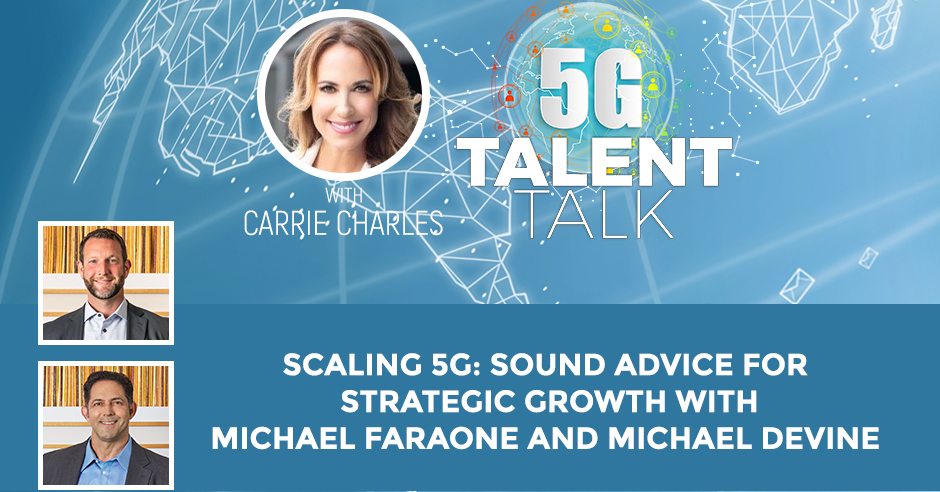 Scaling 5G: Sound Advice For Strategic Growth With Michael Faraone And Michael Devine