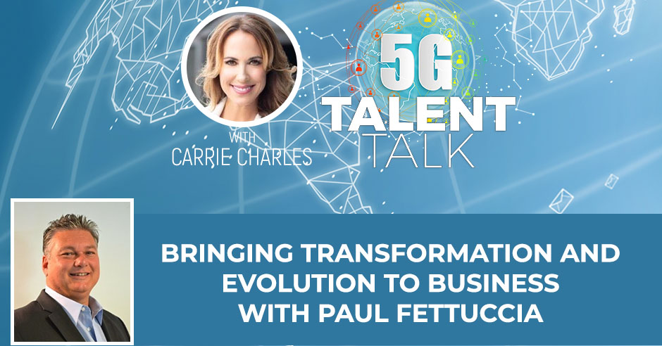 Bringing Transformation And Evolution To Business With Paul Fettucia
