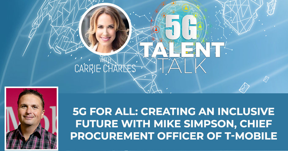 5G For All: Creating An Inclusive Future With Mike Simpson, Chief Procurement Officer Of T-Mobile