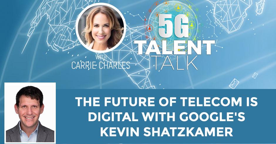 The Future Of Telecom Is Digital With Google's Kevin Shatzkamer